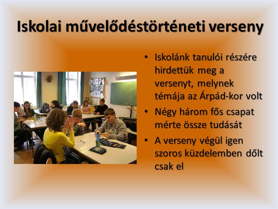 Iskolai művelődéstörténeti verseny • Iskolánk tanulói részére hirdettük meg a versenyt, melynek témája az Árpád-kor volt • Négy három fős csapat mérte