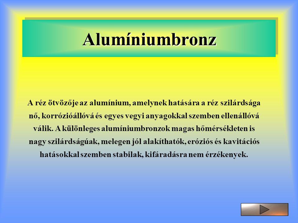 AlumíniumbronzAlumíniumbronz A réz ötvözője az alumínium, amelynek hatására a réz szilárdsága nő, korrózióállóvá és egyes vegyi anyagokkal szemben ell
