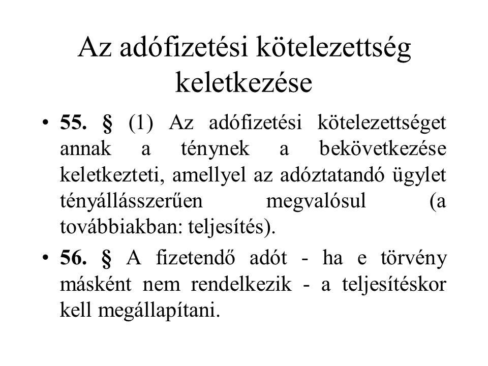 Az adófizetési kötelezettség keletkezése •55. § (1) Az adófizetési kötelezettséget annak a ténynek a bekövetkezése keletkezteti, amellyel az adóztatan