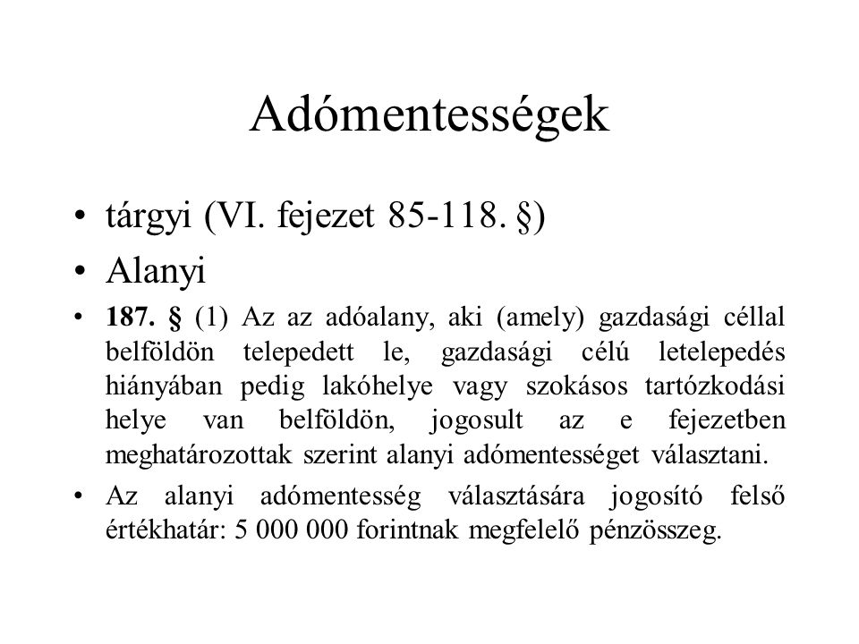 Adómentességek •tárgyi (VI. fejezet 85-118. §) •Alanyi •187. § (1) Az az adóalany, aki (amely) gazdasági céllal belföldön telepedett le, gazdasági cél
