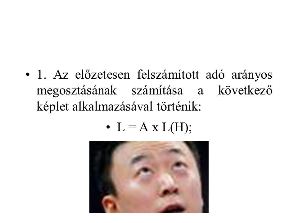 •1. Az előzetesen felszámított adó arányos megosztásának számítása a következő képlet alkalmazásával történik: •L = A x L(H);