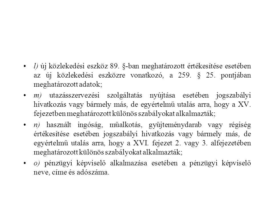 •l) új közlekedési eszköz 89. §-ban meghatározott értékesítése esetében az új közlekedési eszközre vonatkozó, a 259. § 25. pontjában meghatározott ada