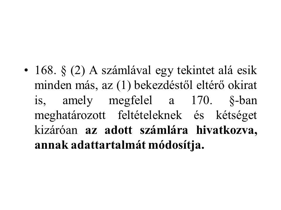•168. § (2) A számlával egy tekintet alá esik minden más, az (1) bekezdéstől eltérő okirat is, amely megfelel a 170. §-ban meghatározott feltételeknek