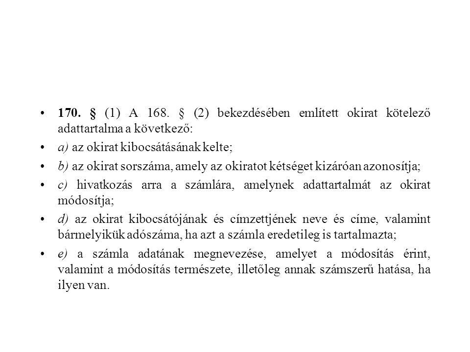 •170. § (1) A 168. § (2) bekezdésében említett okirat kötelező adattartalma a következő: •a) az okirat kibocsátásának kelte; •b) az okirat sorszáma, a