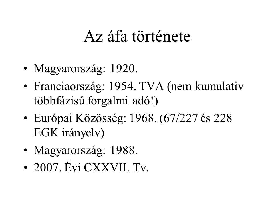 Az áfa története •Magyarország: 1920. •Franciaország: 1954. TVA (nem kumulativ többfázisú forgalmi adó!) •Európai Közösség: 1968. (67/227 és 228 EGK i