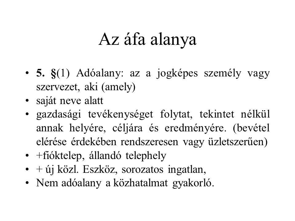 Az áfa alanya •5. §(1) Adóalany: az a jogképes személy vagy szervezet, aki (amely) •saját neve alatt •gazdasági tevékenységet folytat, tekintet nélkül