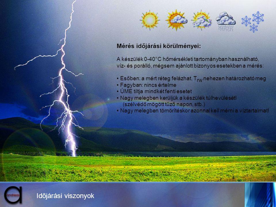 Időjárási viszonyok Mérés időjárási körülményei: A készülék 0-40°C hőmérsékleti tartományban használható, víz- és porálló, mégsem ajánlott bizonyos es
