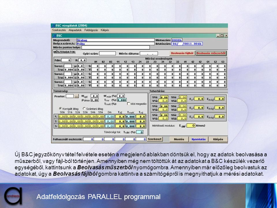 Adatfeldolgozás PARALLEL programmal Új B&C jegyzőkönyv tétel felvétele esetén a megjelenő ablakban döntsük el, hogy az adatok beolvasása a műszerből,