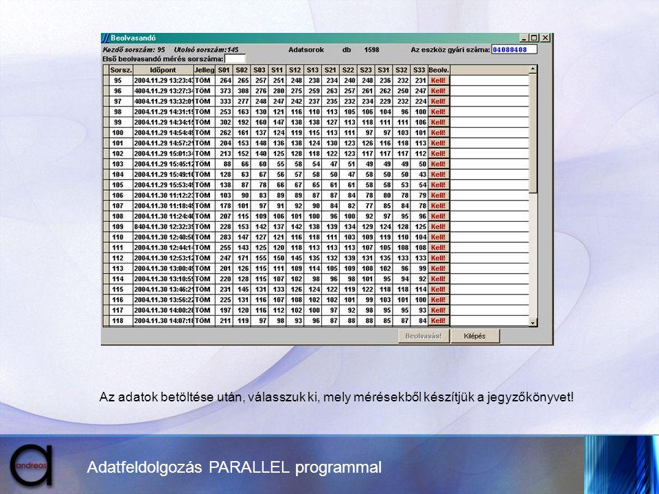 Adatfeldolgozás PARALLEL programmal Az adatok betöltése után, válasszuk ki, mely mérésekből készítjük a jegyzőkönyvet!