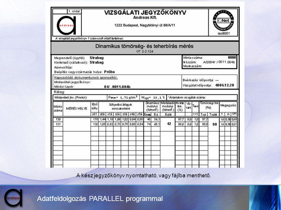 Adatfeldolgozás PARALLEL programmal A kész jegyzőkönyv nyomtatható, vagy fájlba menthető.