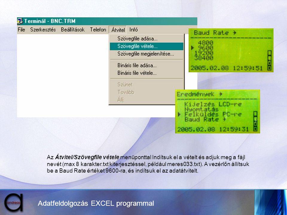 Adatfeldolgozás EXCEL programmal Az Átvitel/Szövegfile vétele menüponttal Indítsuk el a vételt és adjuk meg a fájl nevét (max 8 karakter.txt kiterjesz