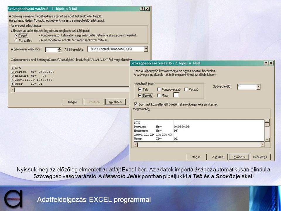 Adatfeldolgozás EXCEL programmal Nyissuk meg az előzőleg elmentett adatfájt Excel-ben. Az adatok importálásához automatikusan elindul a Szövegbeolvasó