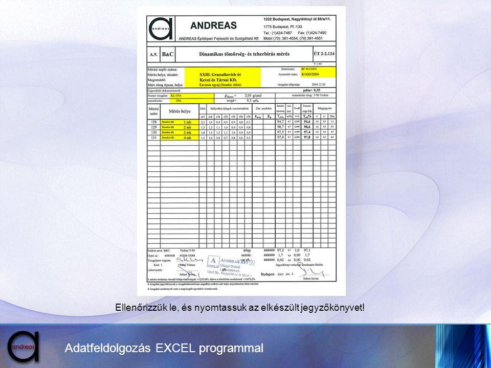 Adatfeldolgozás EXCEL programmal Ellenőrizzük le, és nyomtassuk az elkészült jegyzőkönyvet!