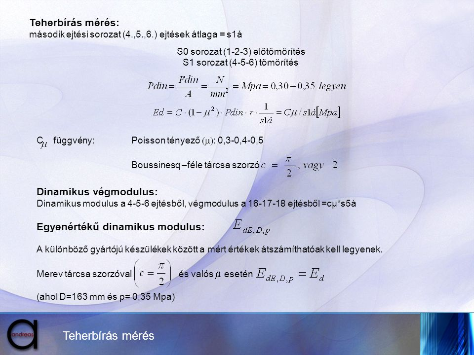 Teherbírás mérés Teherbírás mérés: második ejtési sorozat (4.,5.,6.) ejtések átlaga = s1á S0 sorozat (1-2-3) előtömörítés S1 sorozat (4-5-6) tömörítés