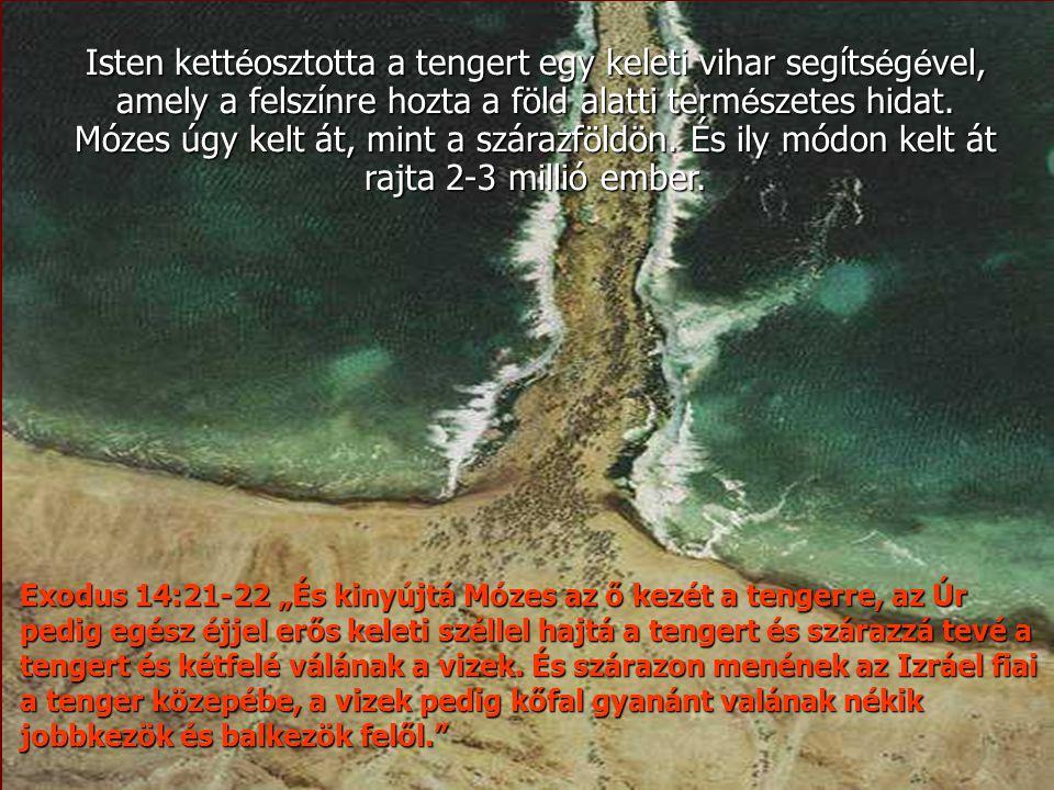 Isten kett é osztotta a tengert egy keleti vihar segíts é g é vel, amely a felszínre hozta a föld alatti term é szetes hidat. Mózes úgy kelt át, mint