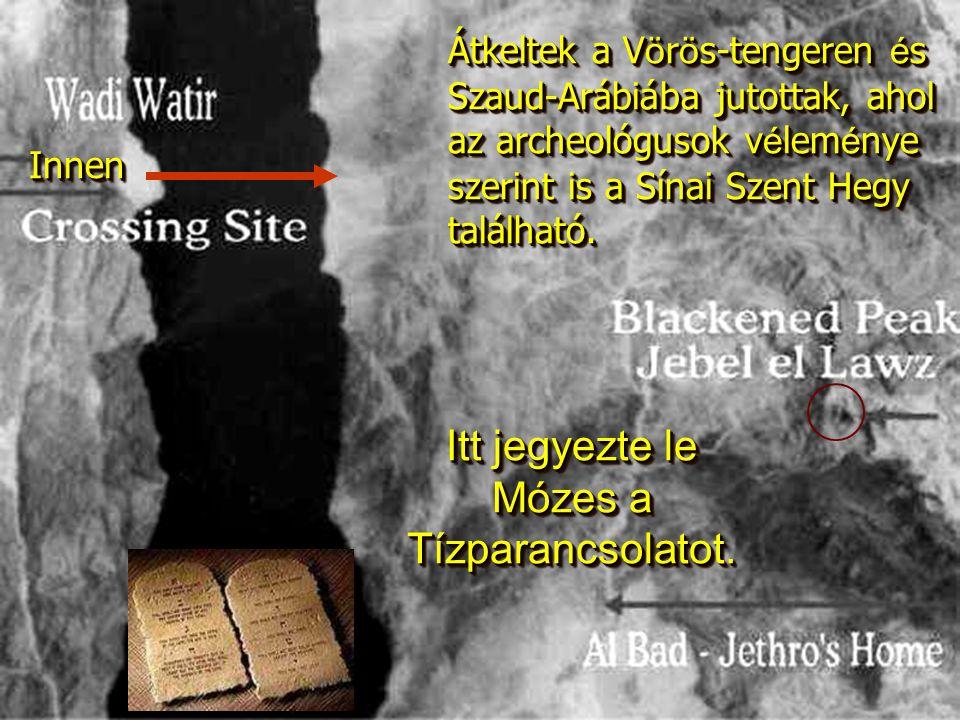 Átkeltek a V ö r ö s-tengeren é s Szaud-Arábiába jutottak, ahol az archeológusok v é lem é nye szerint is a Sínai Szent Hegy található.