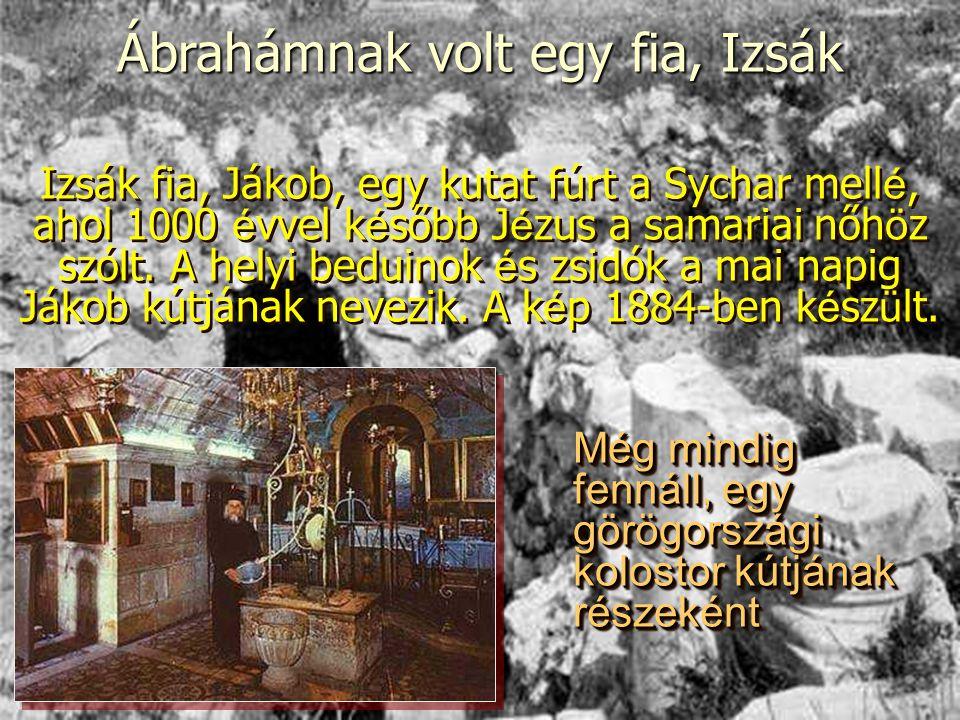 Izsák fia, Jákob, egy kutat fúrt a Sychar mell é, ahol 1000 é vvel k é sőbb J é zus a samariai nőh ö z szólt. A helyi beduinok é s zsidók a mai napig
