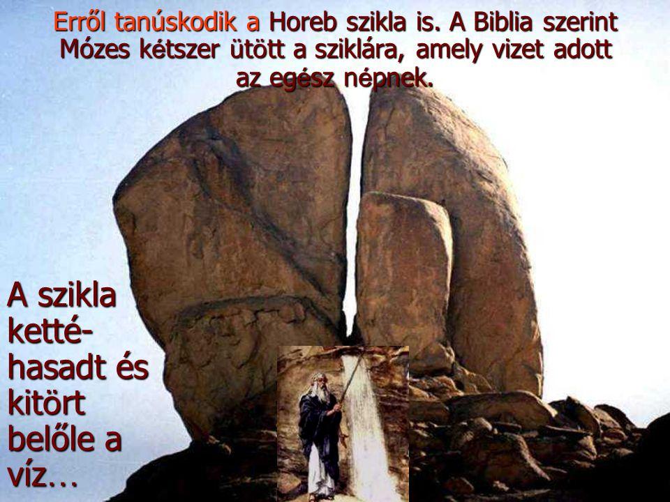 A szikla ketté- hasadt és kit ö rt belőle a víz … Erről tanúskodik a Horeb szikla is. A Biblia szerint Mózes k é tszer ü t ö tt a sziklára, amely vize