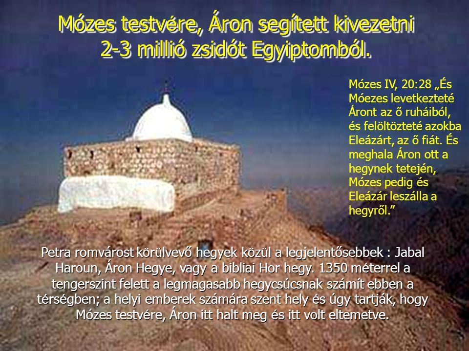 Mózes testv é re, Áron segített kivezetni 2-3 millió zsidót Egyiptomból. Mózes testvére, Áron segített kivezetni 2-3 millió zsidót Egyiptomból. Petra