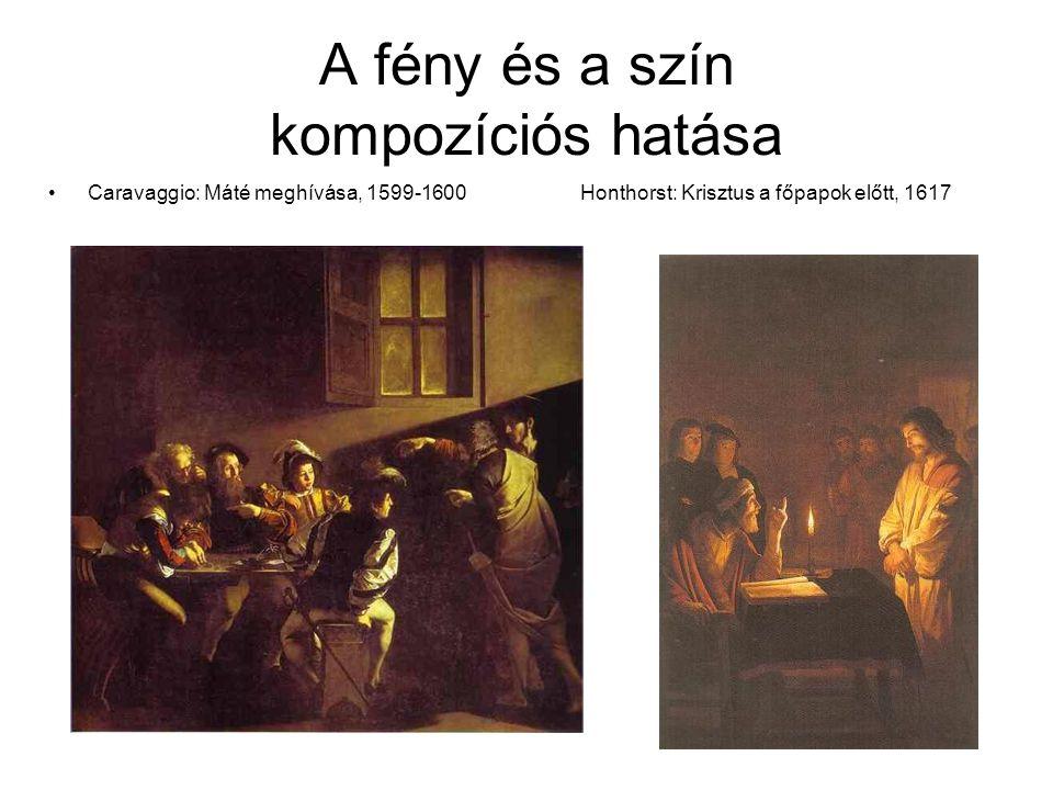 A fény és a szín kompozíciós hatása •Caravaggio: Máté meghívása, 1599-1600 Honthorst: Krisztus a főpapok előtt, 1617