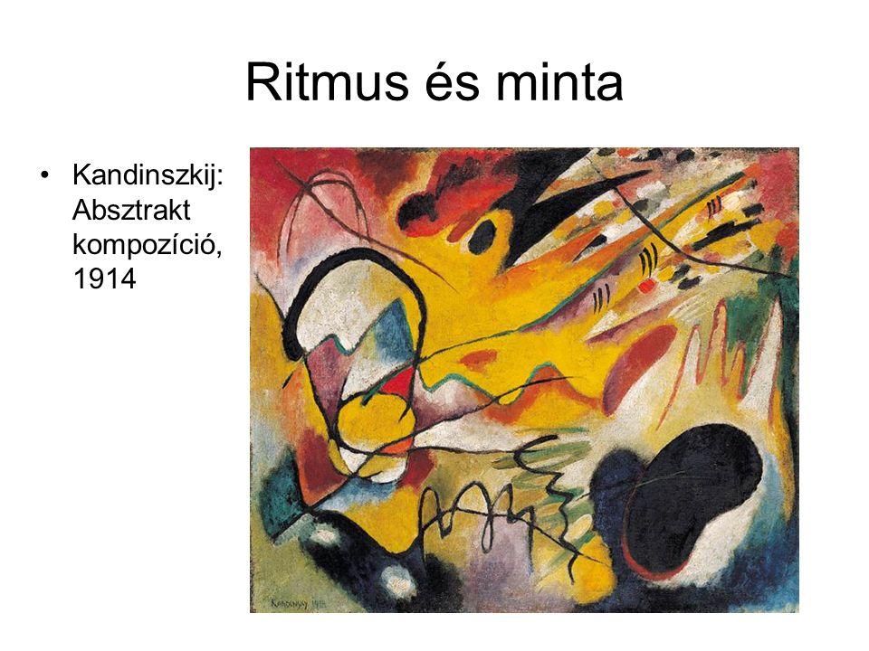 Ritmus és minta •Kandinszkij: Absztrakt kompozíció, 1914