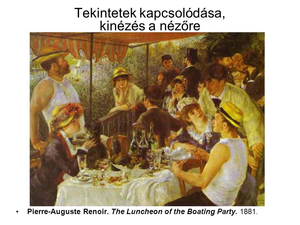 Tekintetek kapcsolódása, kinézés a nézőre •Pierre-Auguste Renoir. The Luncheon of the Boating Party. 1881.