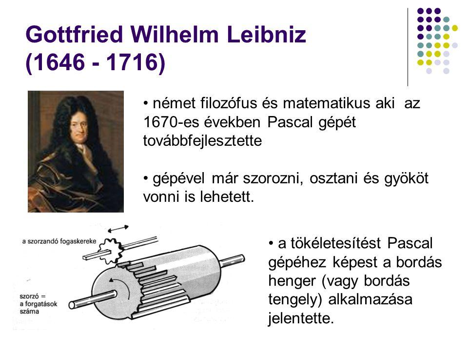 Gottfried Wilhelm Leibniz (1646 - 1716) • német filozófus és matematikus aki az 1670-es években Pascal gépét továbbfejlesztette • gépével már szorozni