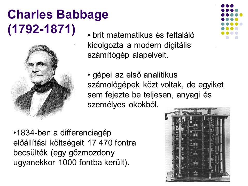 Charles Babbage (1792-1871) • brit matematikus és feltaláló kidolgozta a modern digitális számítógép alapelveit. • gépei az első analitikus számológép