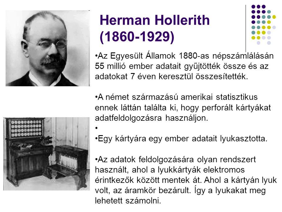 Herman Hollerith (1860-1929) •Az Egyesült Államok 1880-as népszámlálásán 55 millió ember adatait gyűjtötték össze és az adatokat 7 éven keresztül össz