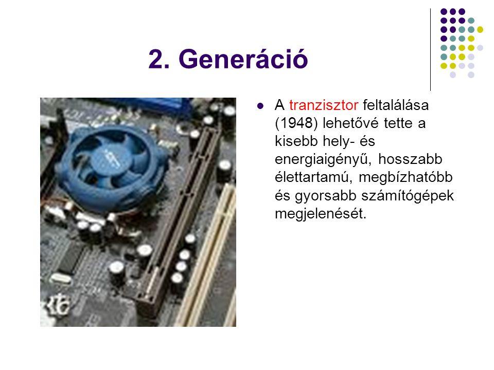 2. Generáció  A tranzisztor feltalálása (1948) lehetővé tette a kisebb hely- és energiaigényű, hosszabb élettartamú, megbízhatóbb és gyorsabb számító