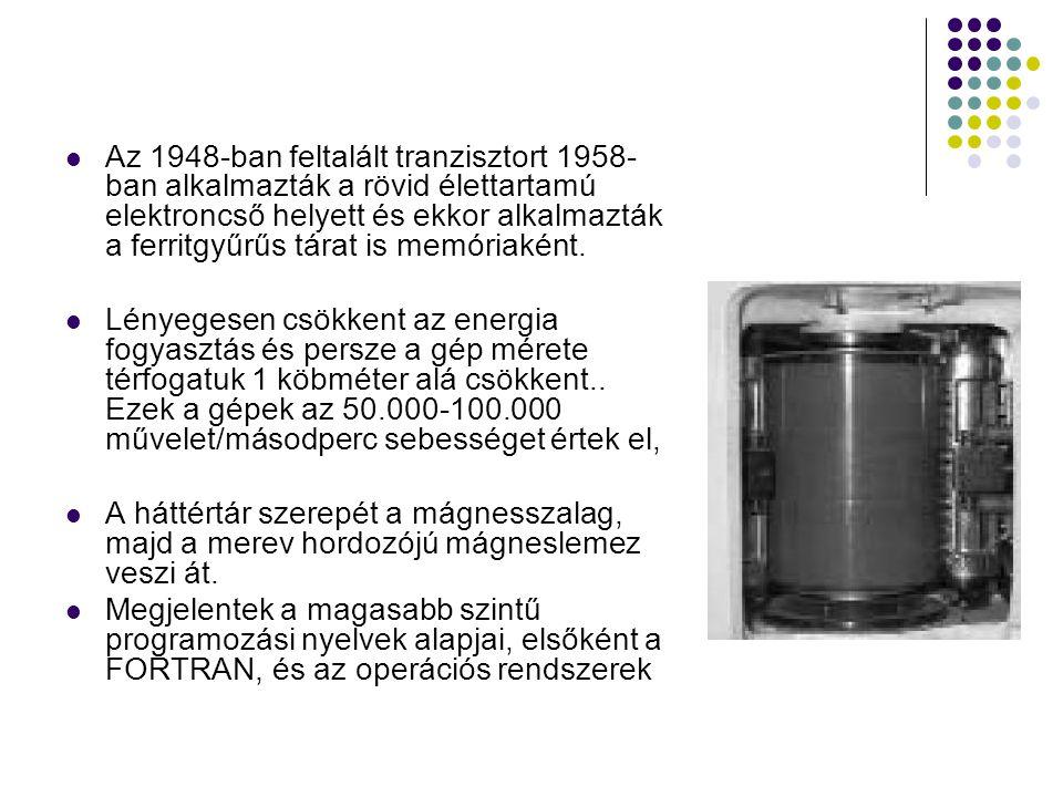  Az 1948-ban feltalált tranzisztort 1958- ban alkalmazták a rövid élettartamú elektroncső helyett és ekkor alkalmazták a ferritgyűrűs tárat is memóri