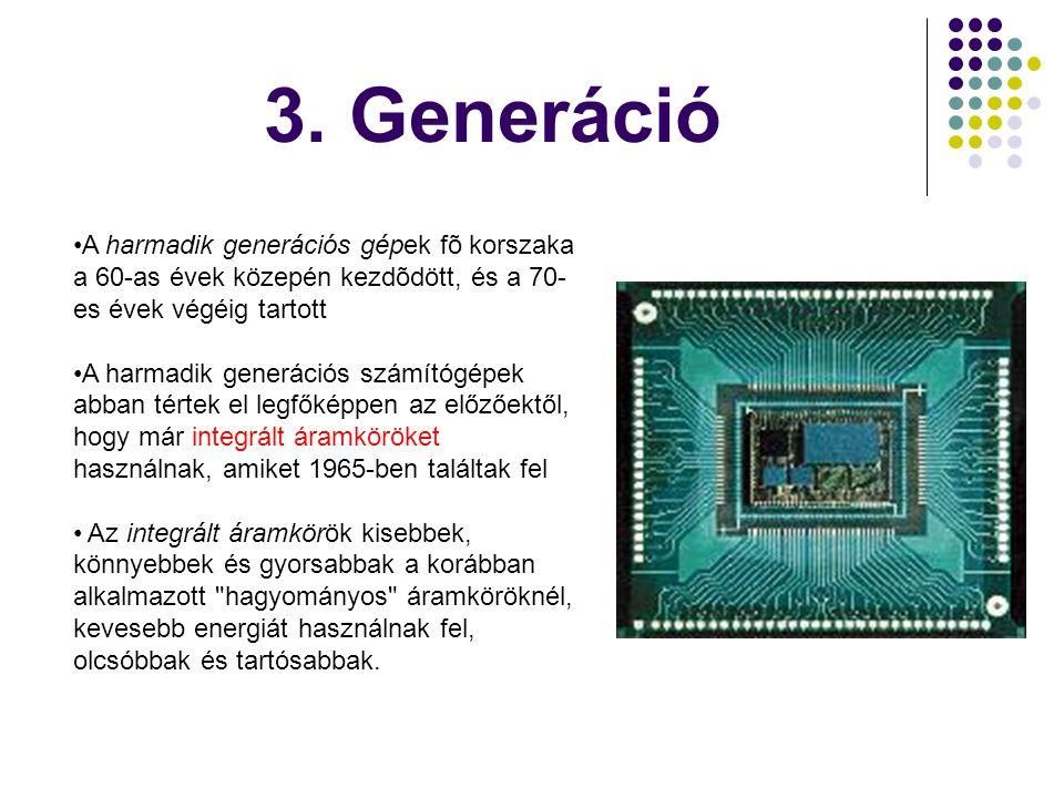 3. Generáció •A harmadik generációs gépek fõ korszaka a 60-as évek közepén kezdõdött, és a 70- es évek végéig tartott •A harmadik generációs számítógé