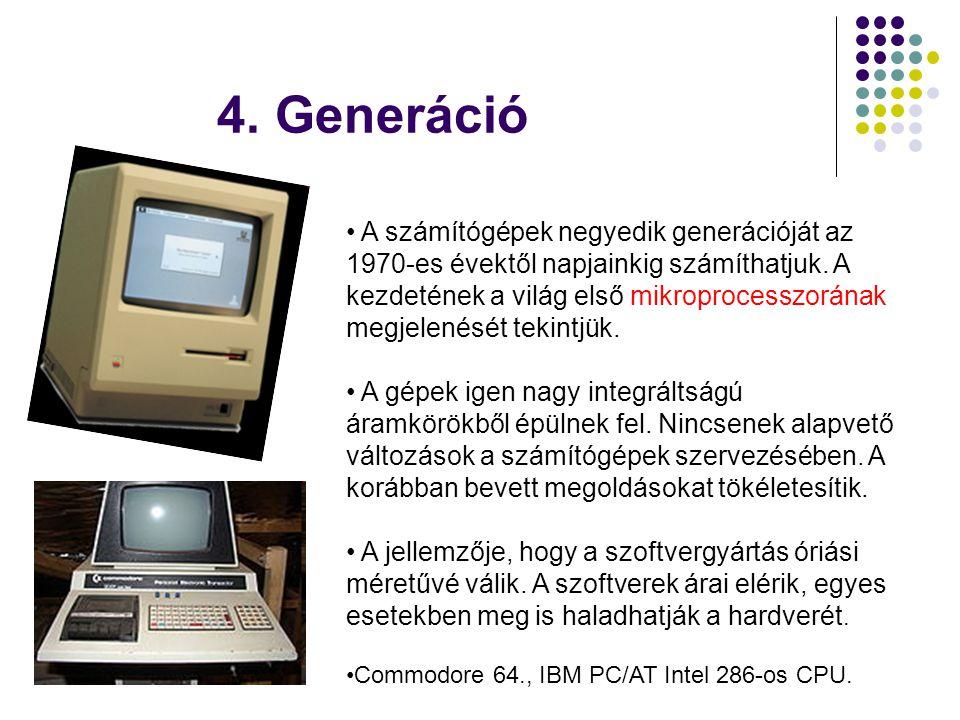 4. Generáció • A számítógépek negyedik generációját az 1970-es évektől napjainkig számíthatjuk. A kezdetének a világ első mikroprocesszorának megjelen