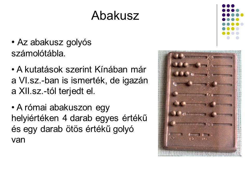 Abakusz • Az abakusz golyós számolótábla. • A kutatások szerint Kínában már a VI.sz.-ban is ismerték, de igazán a XII.sz.-tól terjedt el. • A római ab