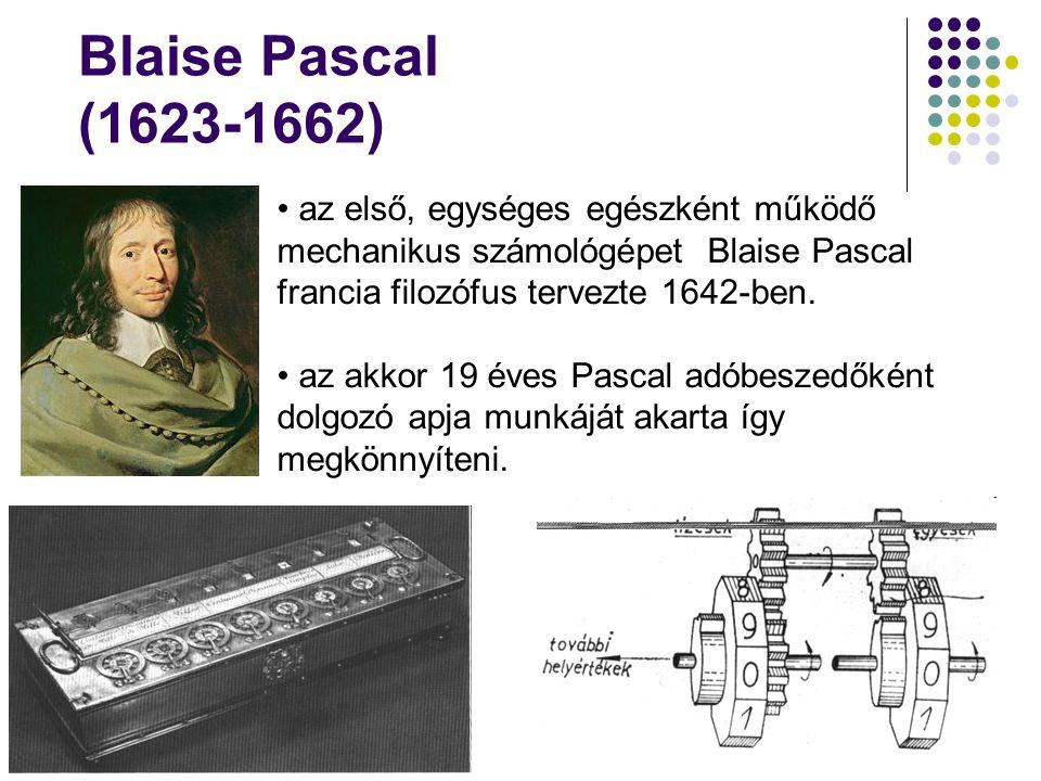 Blaise Pascal (1623-1662) • az első, egységes egészként működő mechanikus számológépet Blaise Pascal francia filozófus tervezte 1642-ben. • az akkor 1