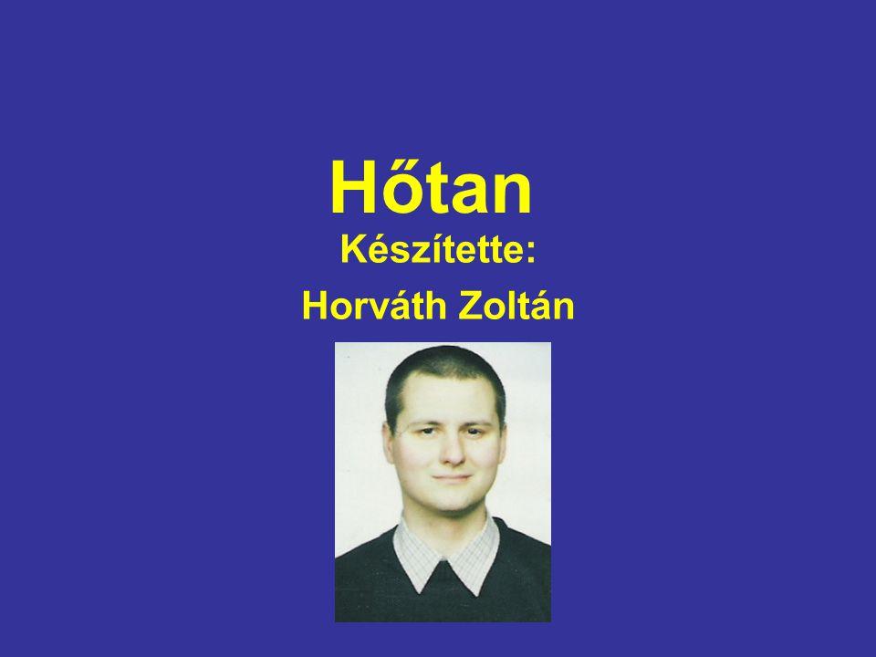 Hőtan Készítette: Horváth Zoltán