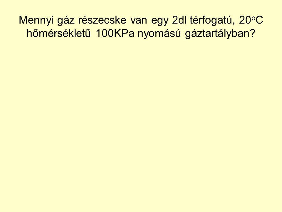 Mennyi gáz részecske van egy 2dl térfogatú, 20 o C hőmérsékletű 100KPa nyomású gáztartályban?