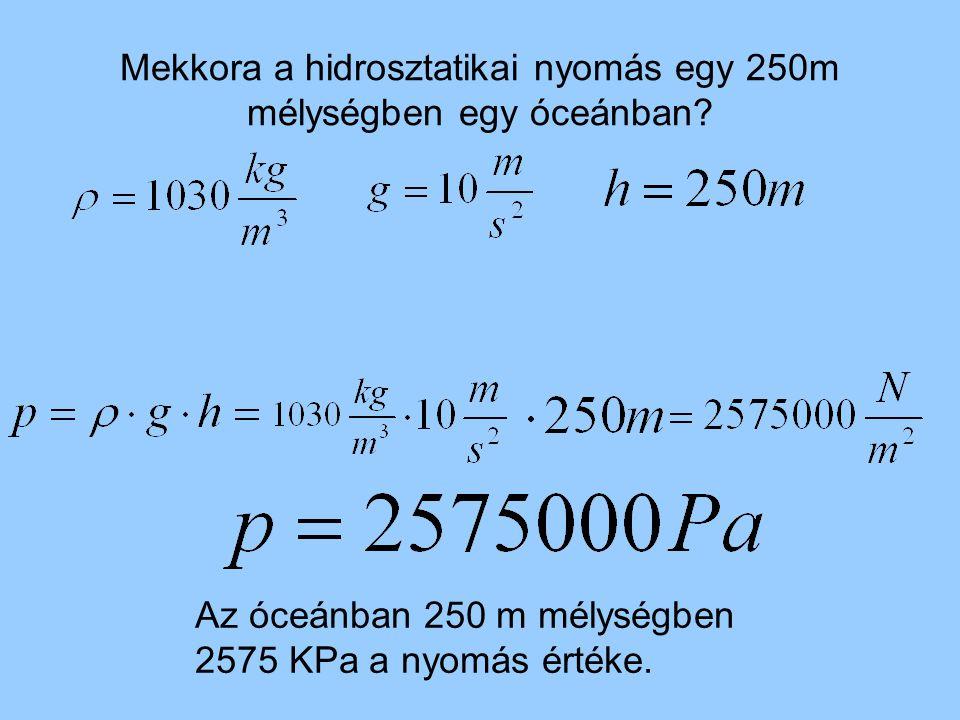 Mekkora a hidrosztatikai nyomás egy 250m mélységben egy óceánban.