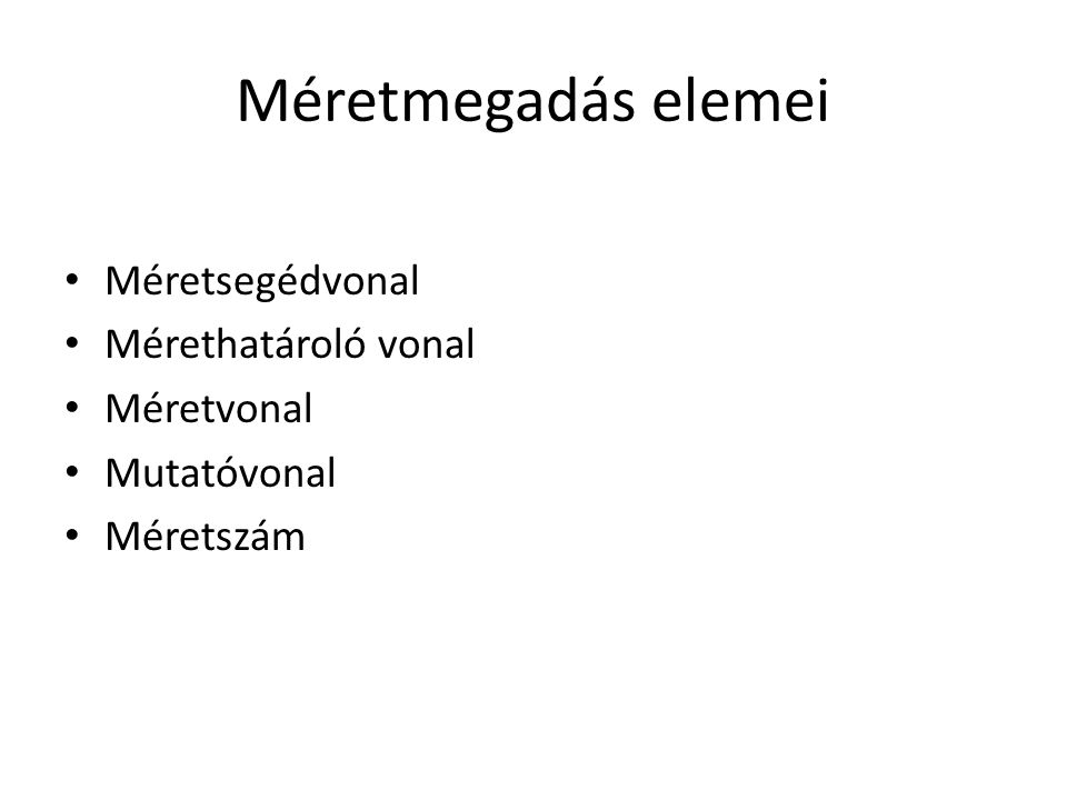 Méretmegadás elemei • Méretsegédvonal • Mérethatároló vonal • Méretvonal • Mutatóvonal • Méretszám
