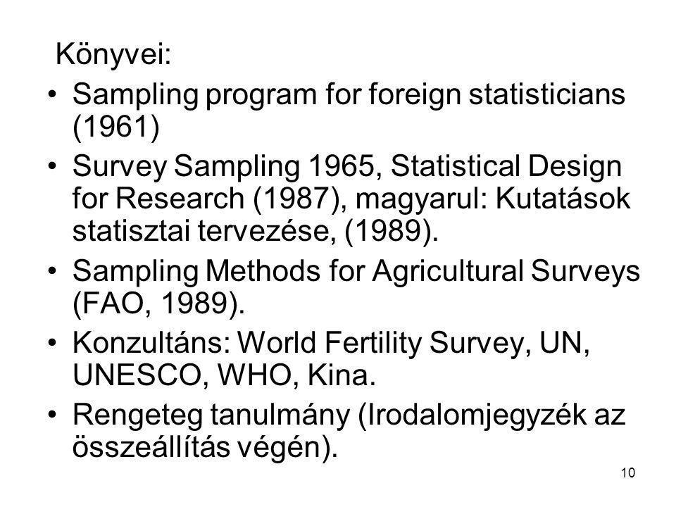10 Könyvei: •Sampling program for foreign statisticians (1961) •Survey Sampling 1965, Statistical Design for Research (1987), magyarul: Kutatások statisztai tervezése, (1989).