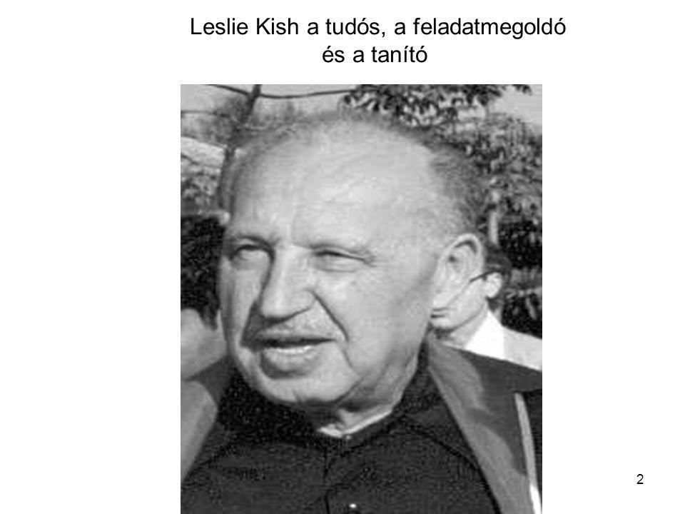 3 Bevezető •Leslie Kish-nek (Kiss László), aki magát mintavetőnek, (sampler) nevezte, elméleti és gyakorlati munkássága jelentős hatással volt az összeírások, felvételek megtervezésére, végrehajtására a hivatalos statisztikában, de a kísérletek tervezésére, végrehajtására a kutatásokban is.