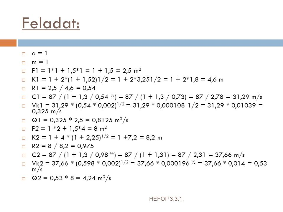 Feladat: HEFOP 3.3.1.  a = 1  m = 1  F1 = 1*1 + 1,5*1 = 1 + 1,5 = 2,5 m 2  K1 = 1 + 2*(1 + 1,52)1/2 = 1 + 2*3,251/2 = 1 + 2*1,8 = 4,6 m  R1 = 2,5
