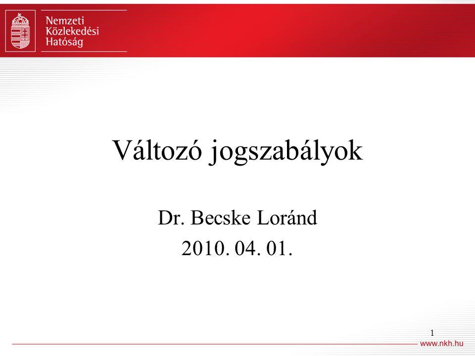 1 Változó jogszabályok Dr. Becske Loránd 2010. 04. 01.