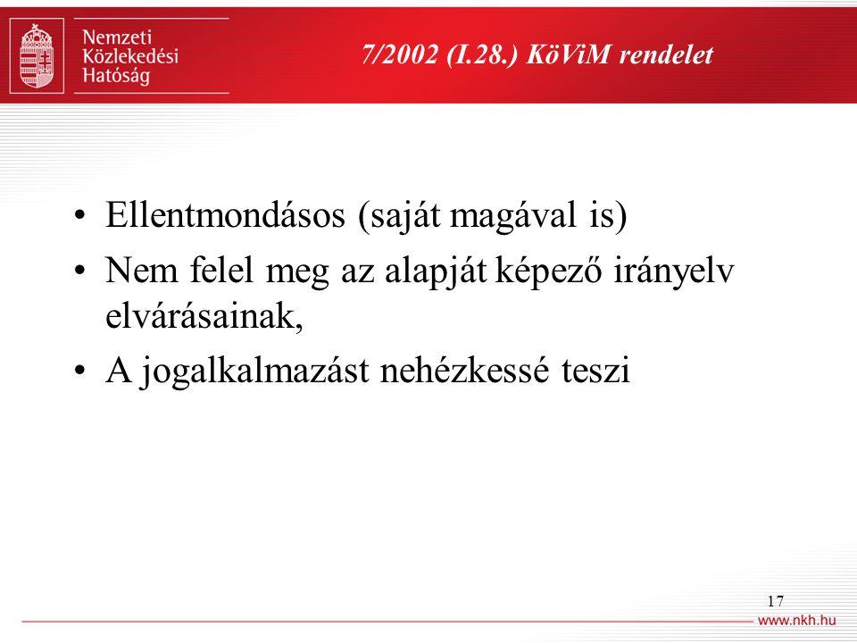 17 7/2002 (I.28.) KöViM rendelet •Ellentmondásos (saját magával is) •Nem felel meg az alapját képező irányelv elvárásainak, •A jogalkalmazást nehézkessé teszi