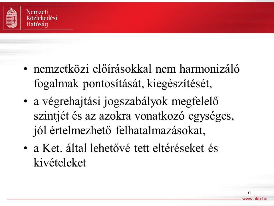6 •nemzetközi előírásokkal nem harmonizáló fogalmak pontosítását, kiegészítését, •a végrehajtási jogszabályok megfelelő szintjét és az azokra vonatkoz