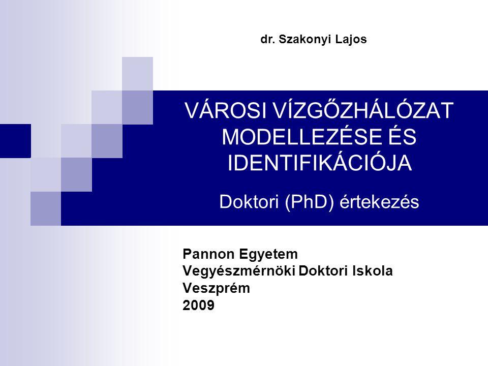 VÁROSI VÍZGŐZHÁLÓZAT MODELLEZÉSE ÉS IDENTIFIKÁCIÓJA Doktori (PhD) értekezés Pannon Egyetem Vegyészmérnöki Doktori Iskola Veszprém 2009 dr.