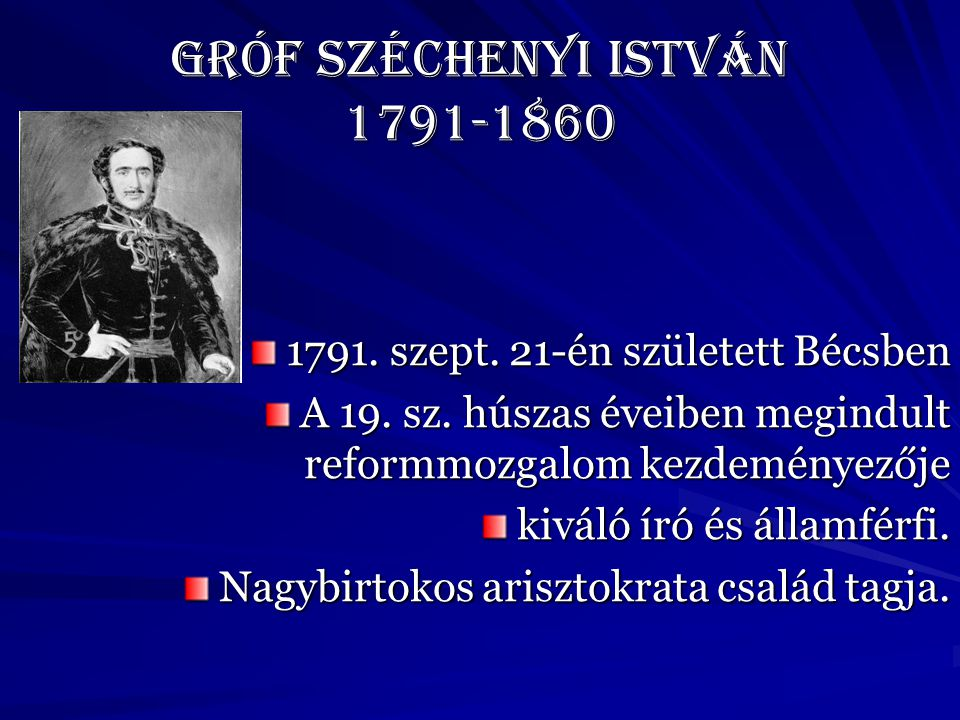 Gróf Széchenyi István 1791-1860 1791.szept. 21-én született Bécsben A 19.
