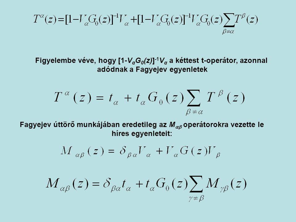 Figyelembe véve, hogy [1-V α G 0 (z)] -1 V α a kéttest t-operátor, azonnal adódnak a Fagyejev egyenletek Fagyejev úttörő munkájában eredetileg az M 