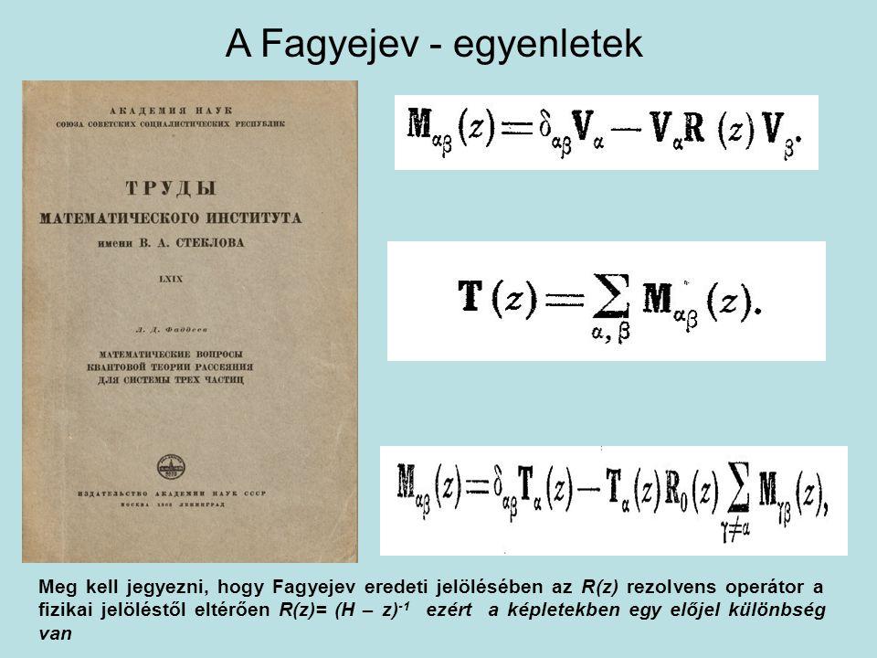 A Fagyejev - egyenletek Meg kell jegyezni, hogy Fagyejev eredeti jelölésében az R(z) rezolvens operátor a fizikai jelöléstől eltérően R(z)= (H – z) -1