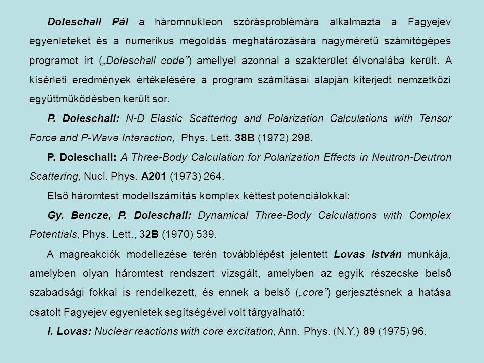 Doleschall Pál a háromnukleon szórásproblémára alkalmazta a Fagyejev egyenleteket és a numerikus megoldás meghatározására nagyméretű számítógépes prog